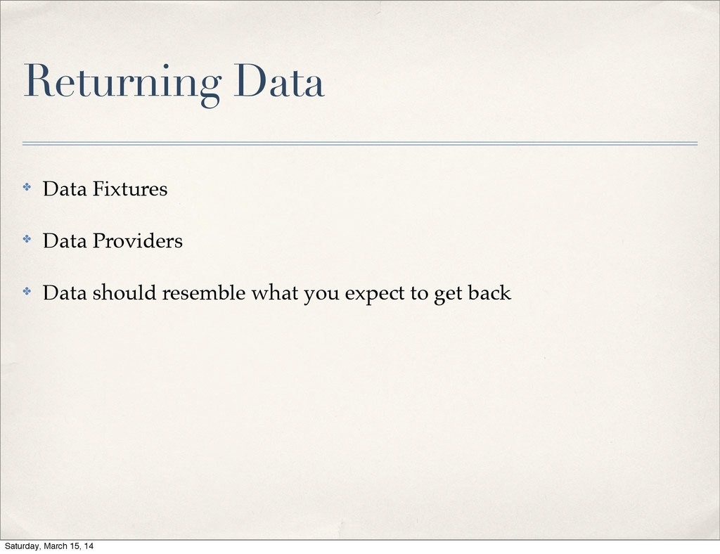Returning Data ✤ Data Fixtures ✤ Data Providers...