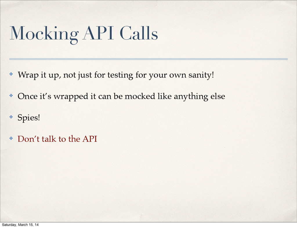 Mocking API Calls ✤ Wrap it up, not just for te...