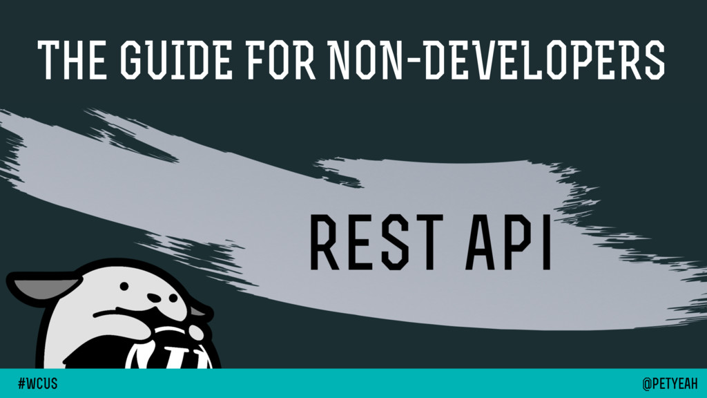 @petyeah #WcUS The GUIDE FOR NON-DEVELOPERS