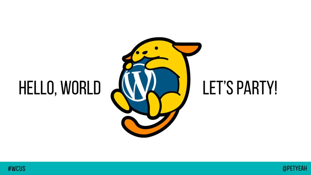 @petyeah WP Milano @petyeah #WcUS Hello, World ...