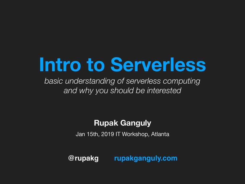 @rupakg rupakganguly.com Intro to Serverless ba...