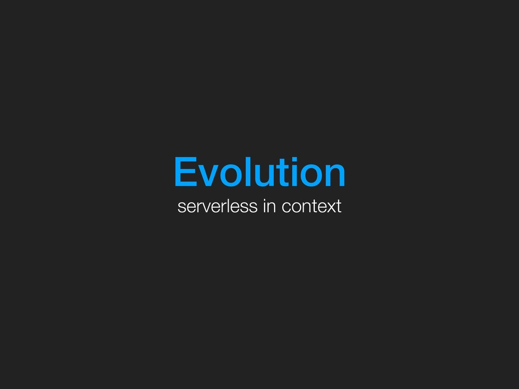 Evolution serverless in context