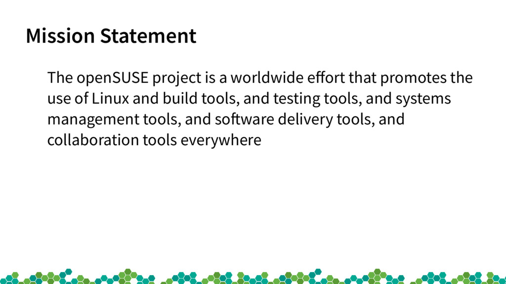 Mission Statement The openSUSE project is a wor...