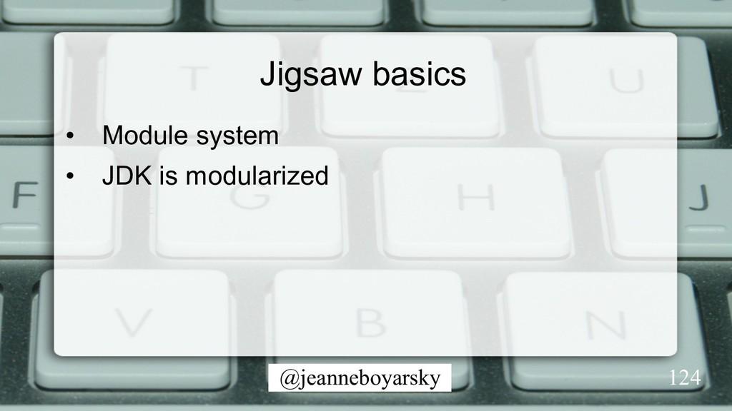 @jeanneboyarsky Jigsaw basics • Module system ...