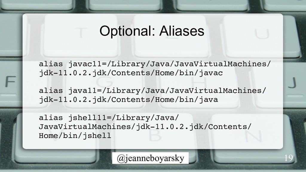 @jeanneboyarsky Optional: Aliases alias javac11...