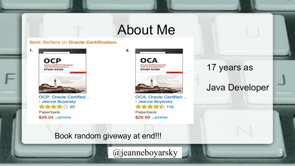 @jeanneboyarsky About Me 17 years as Java Devel...