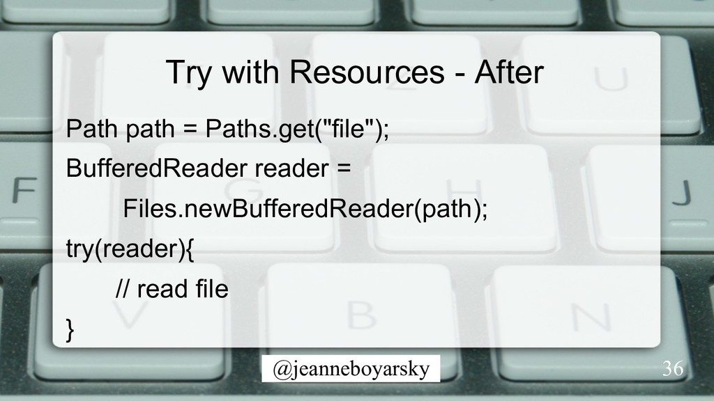 @jeanneboyarsky Try with Resources - After Path...