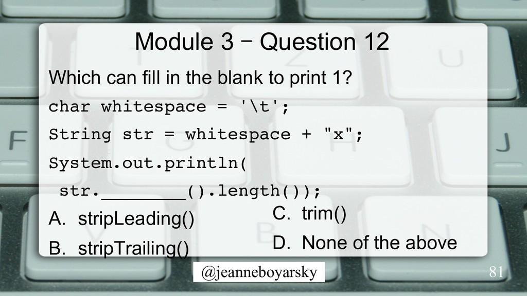 @jeanneboyarsky Module 3 – Question 12 Which ca...