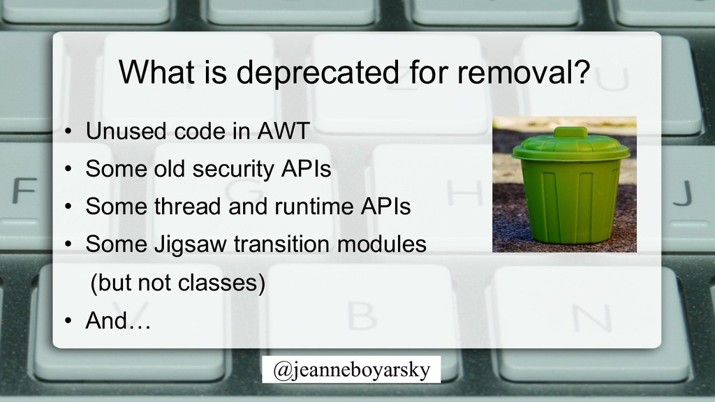@jeanneboyarsky What is deprecated for removal?...