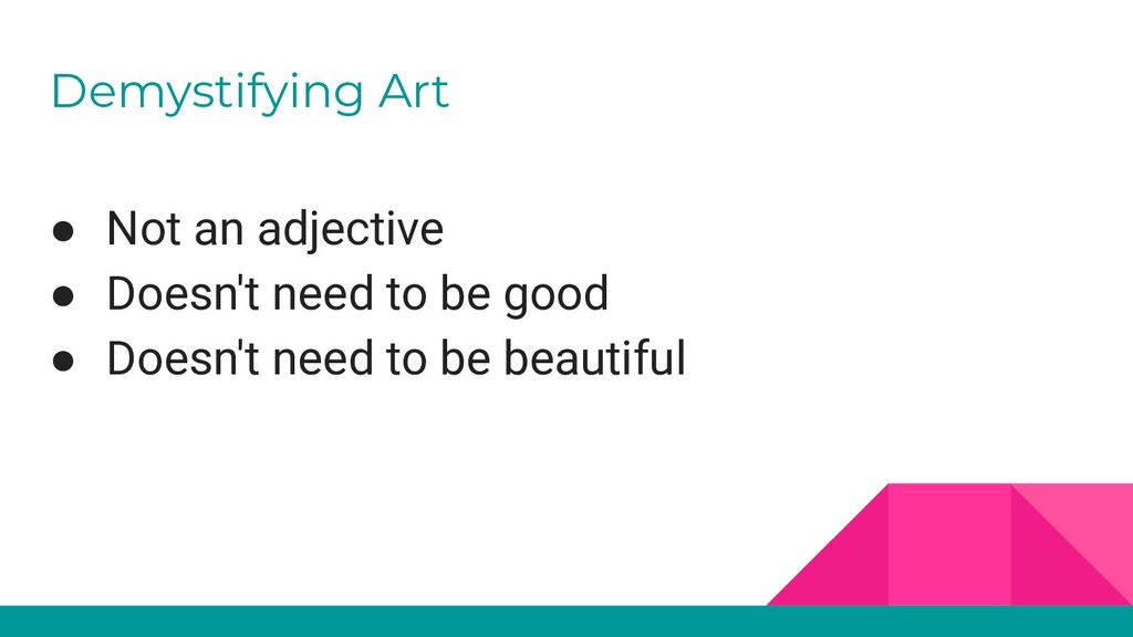 Demystifying Art ● Not an adjective ● Doesn't n...