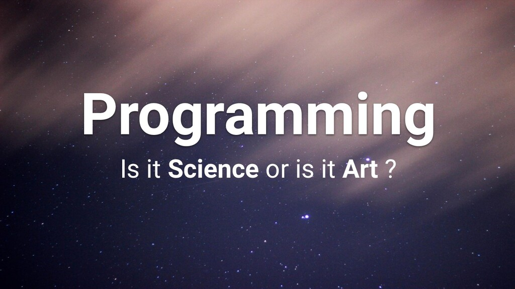 Programming Is it Science or is it Art ?