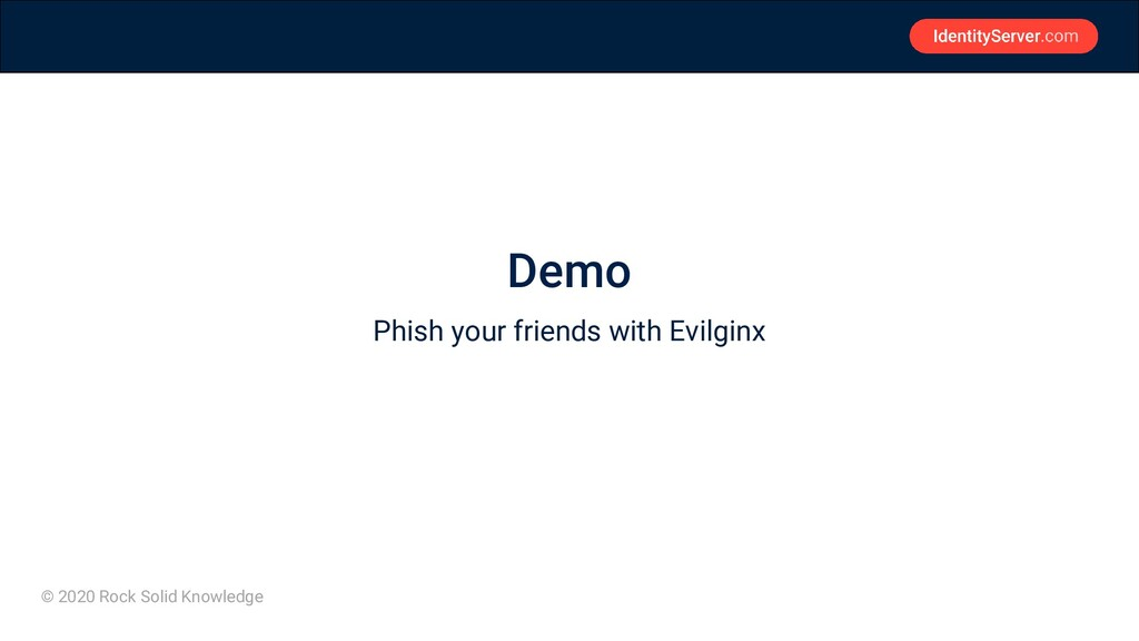 © 2020 Rock Solid Knowledge Demo Phish your fri...