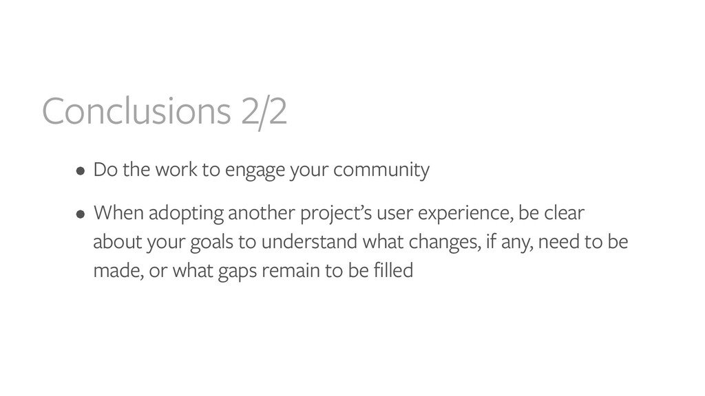 Conclusions 2/2 • Do the work to engage your co...