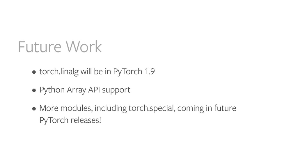 Future Work • torch.linalg will be in PyTorch 1...