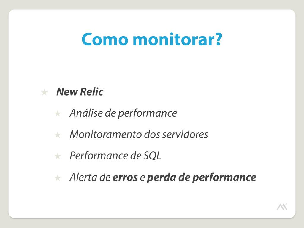 Como monitorar? ★ New Relic ★ Análise de perfor...