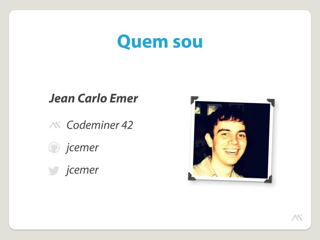 Quem sou Codeminer 42 jcemer jcemer Jean Carlo ...