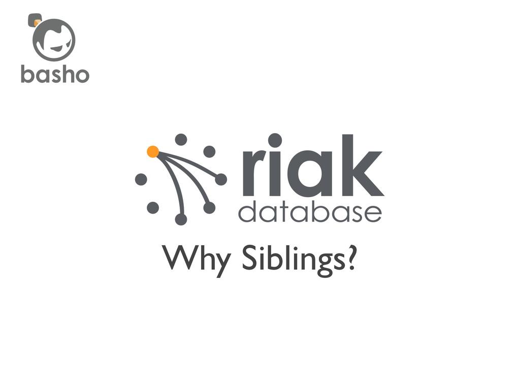 Why Siblings?