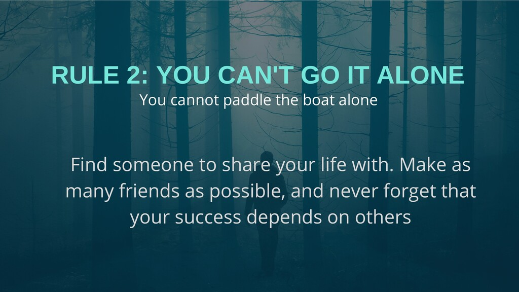 RULE 2: YOU CAN'T GO IT ALONE Find someone to s...