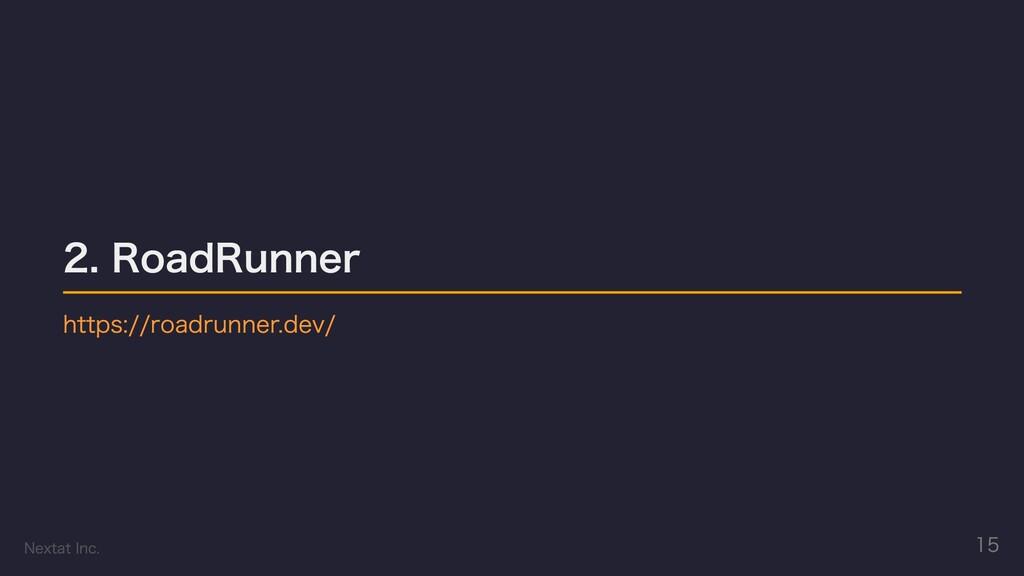 2. RoadRunner https://roadrunner.dev/ Nextat In...