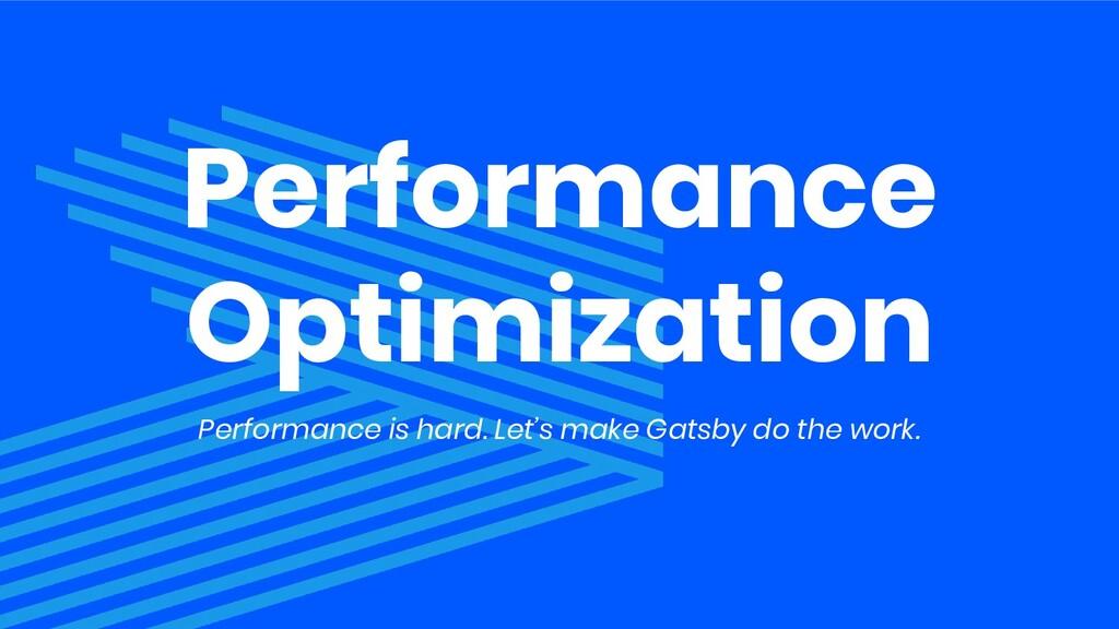 Performance Optimization Performance is hard. L...