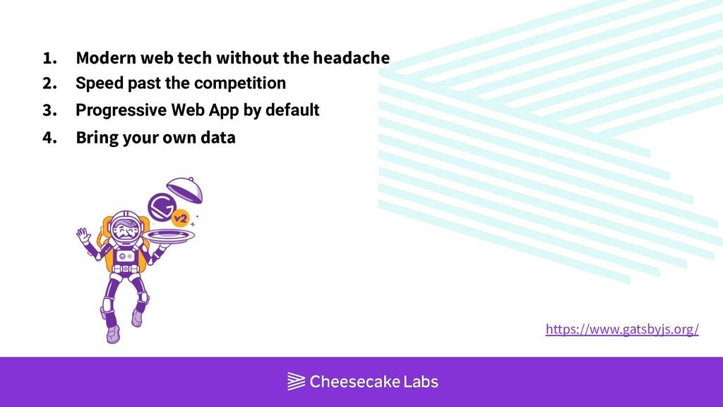1. Modern web tech without the headache 2. Spee...