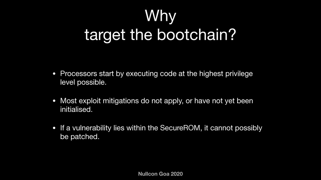 Nullcon Goa 2020 Why  target the bootchain? • P...