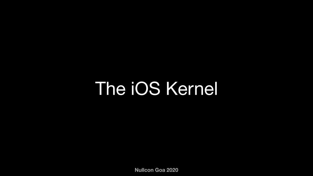 Nullcon Goa 2020 The iOS Kernel