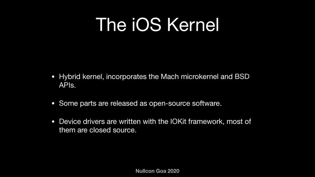 Nullcon Goa 2020 The iOS Kernel • Hybrid kernel...