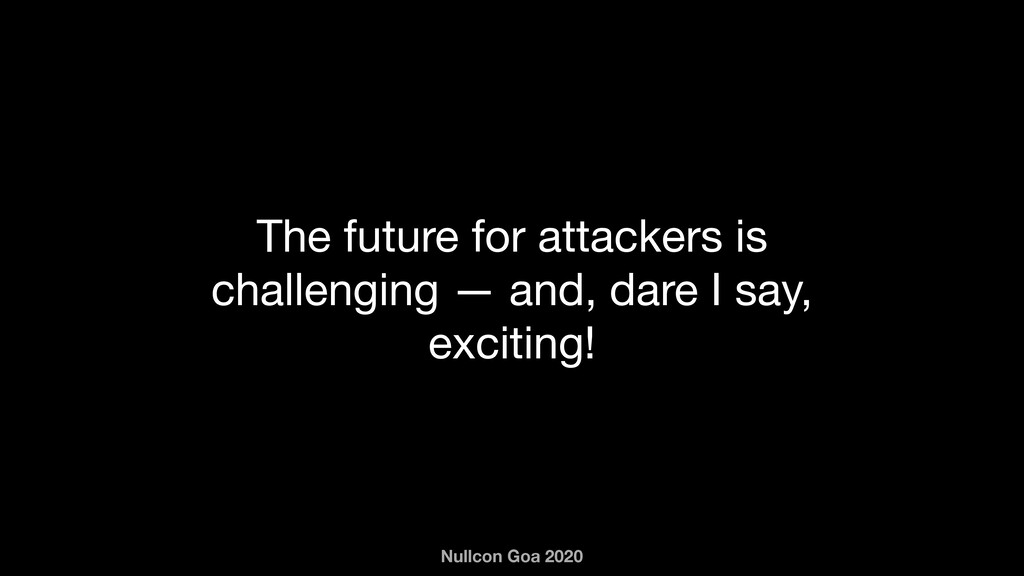 Nullcon Goa 2020 The future for attackers is ch...