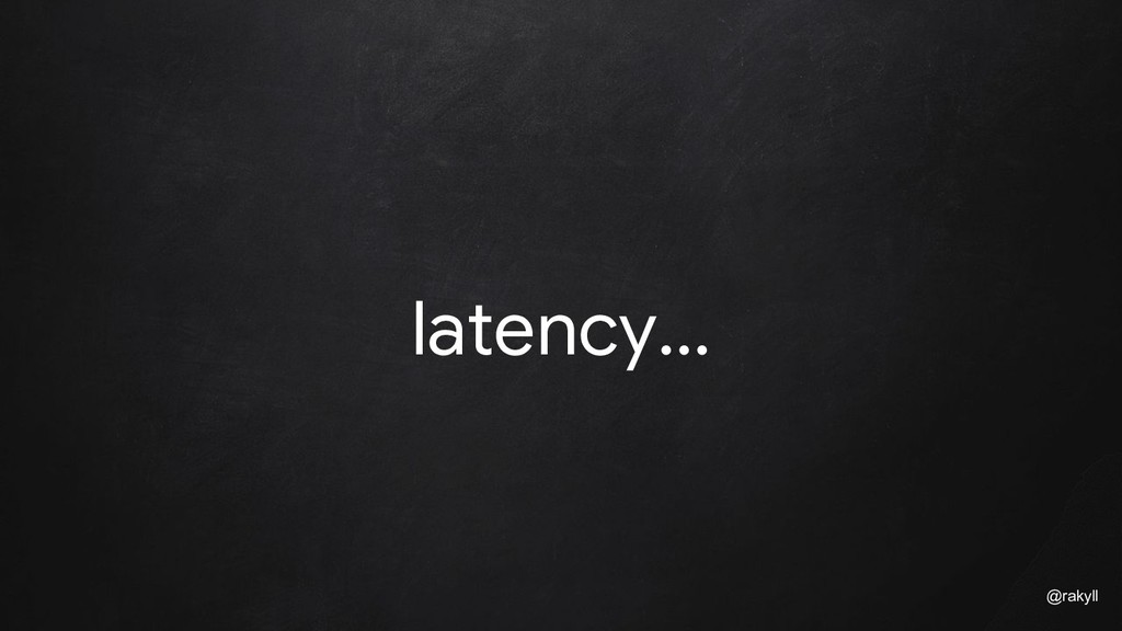 @rakyll latency...