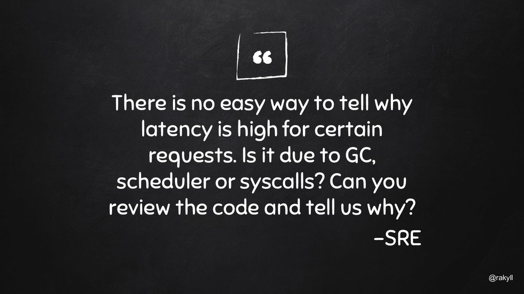 """"""" @rakyll There is no easy way to tell why late..."""