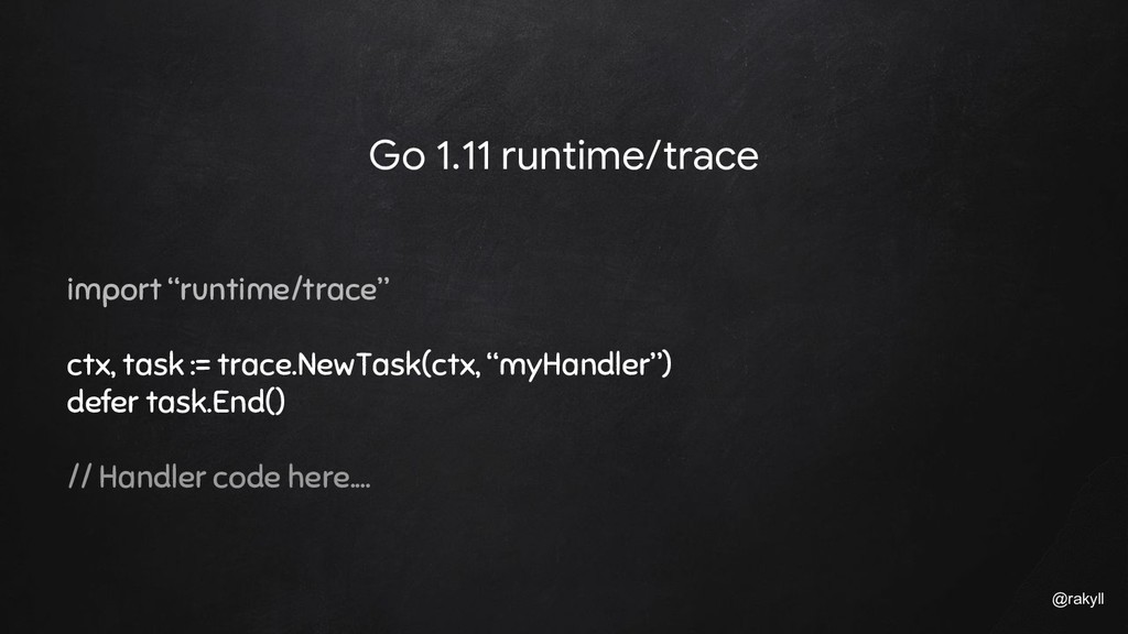 "@rakyll Go 1.11 runtime/trace import ""runtime/t..."