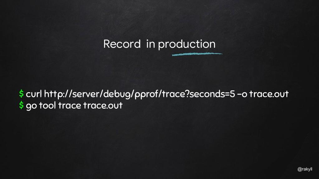 @rakyll Record in production $ curl http://serv...