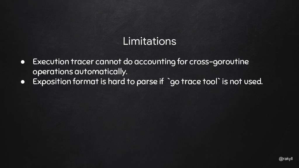 @rakyll Limitations ● Execution tracer cannot d...