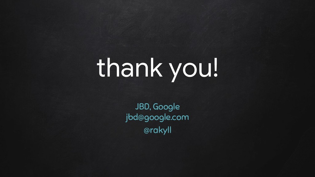 thank you! JBD, Google jbd@google.com @rakyll
