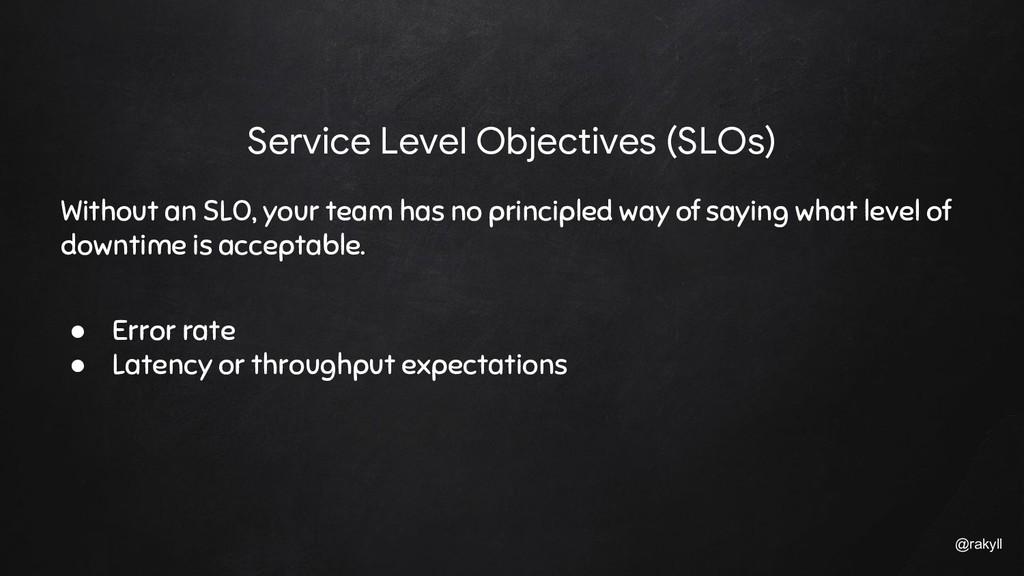@rakyll Without an SLO, your team has no princi...
