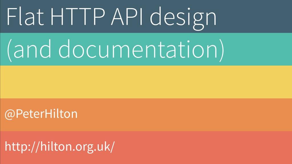 @PeterHilton http://hilton.org.uk/ Flat HTTP AP...