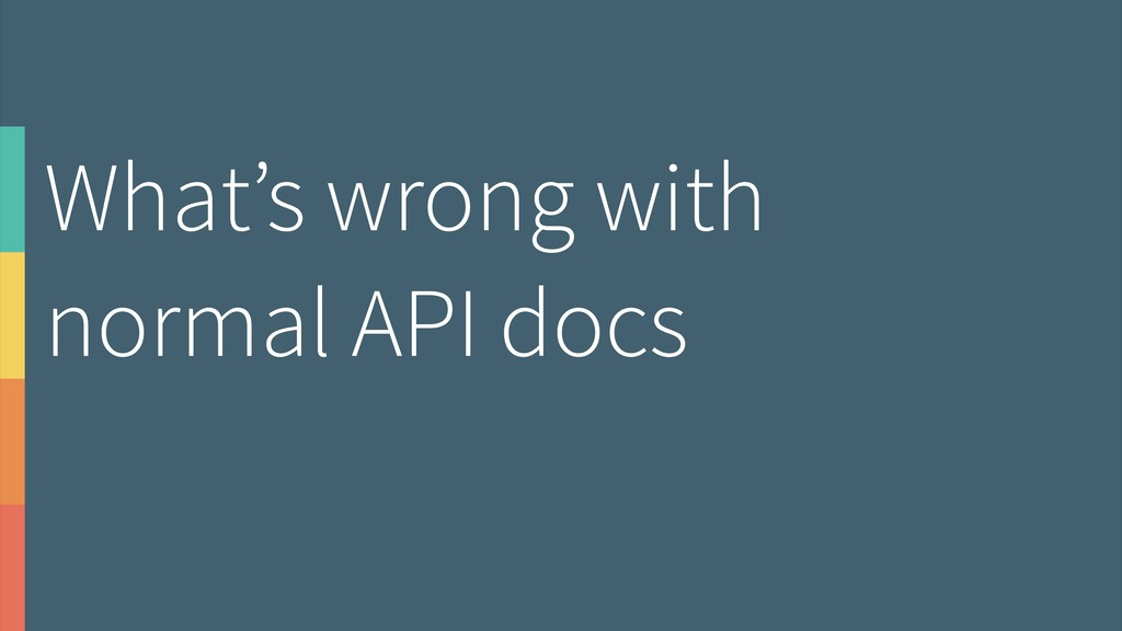 What's wrong with  normal API docs