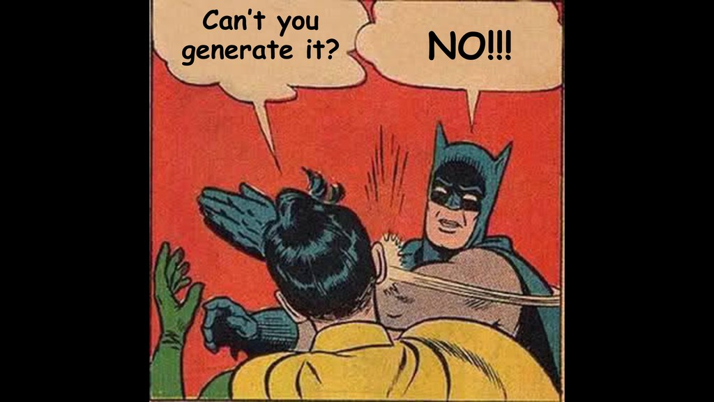 Can't you generate it? NO!!!