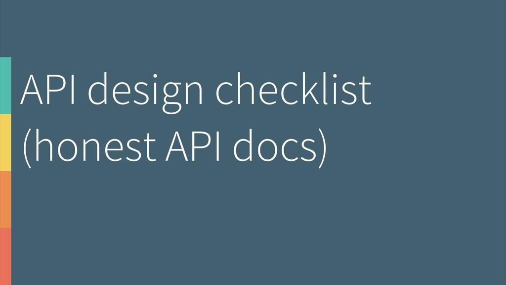API design checklist (honest API docs)