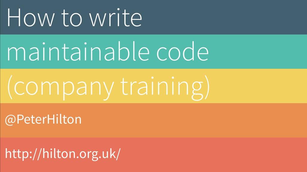 @PeterHilton http://hilton.org.uk/ How to write...