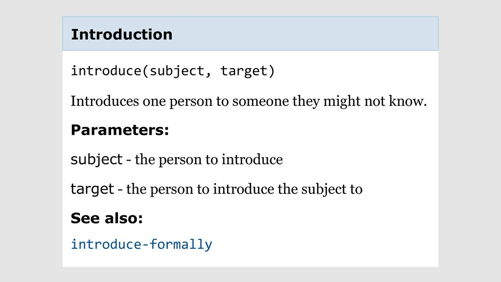 introduce(subject, target) Introduces one perso...