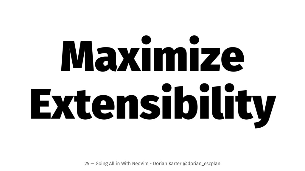 Maximize Extensibility 25 — Going All in With N...