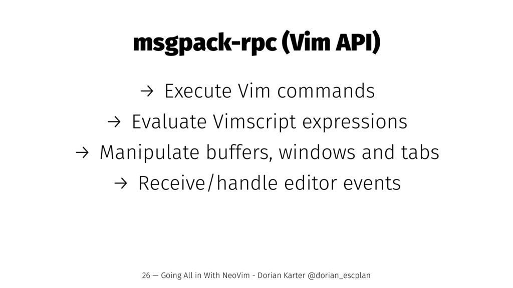 msgpack-rpc (Vim API) → Execute Vim commands → ...