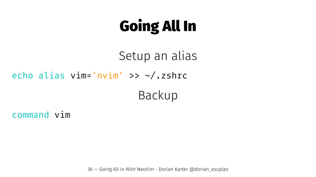 Going All In Setup an alias echo alias vim='nvi...