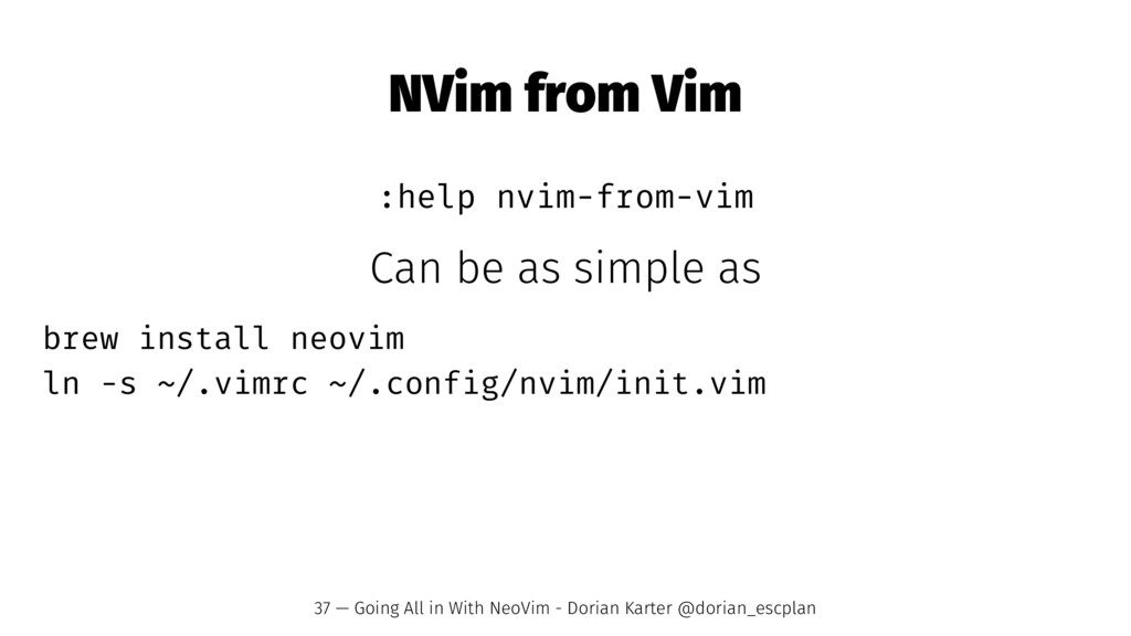 NVim from Vim :help nvim-from-vim Can be as sim...