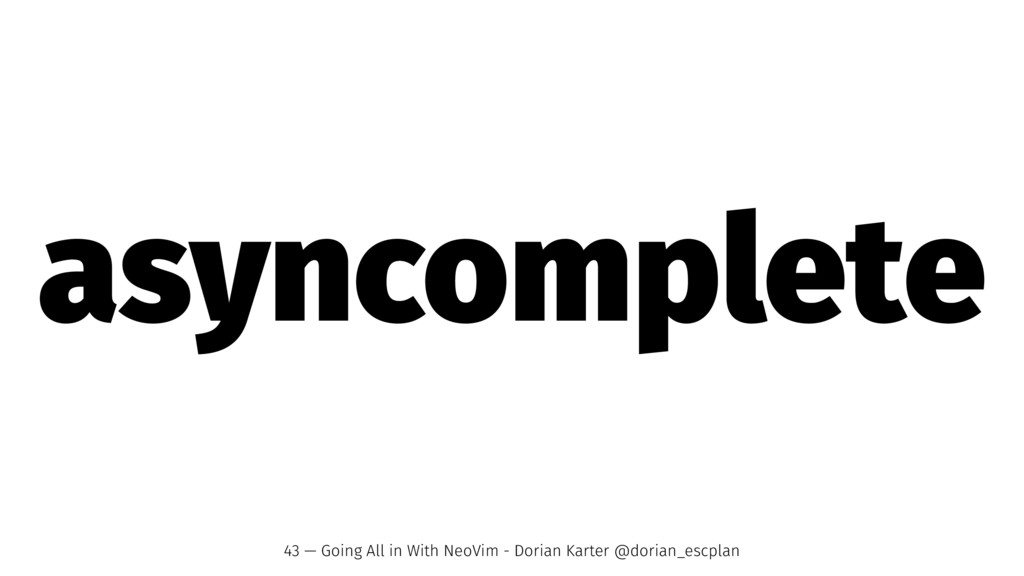 asyncomplete 43 — Going All in With NeoVim - Do...