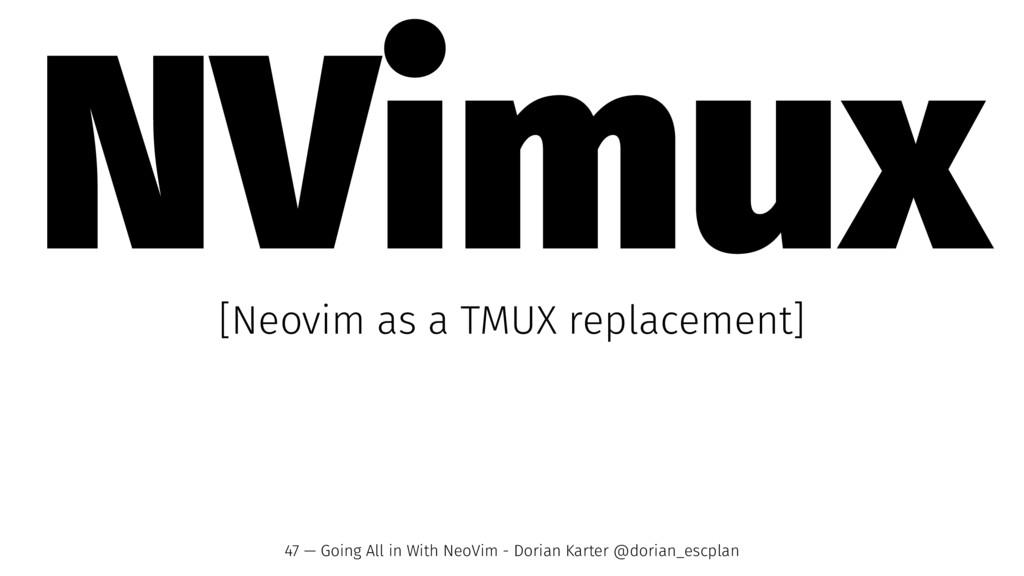 NVimux [Neovim as a TMUX replacement] 47 — Goin...