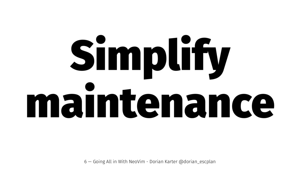 Simplify maintenance 6 — Going All in With NeoV...