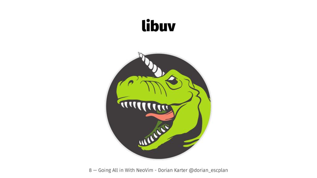libuv 8 — Going All in With NeoVim - Dorian Kar...